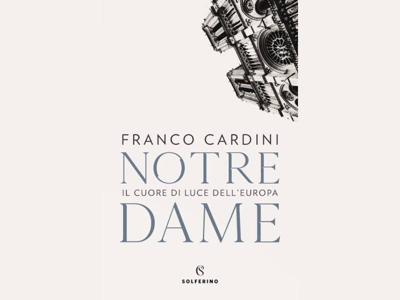 """Franco Cardini, """"Notre Dame. Il cuore di luce dell'Europa"""""""